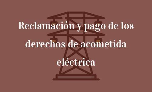 Reclamación-y-pago-de-los-derechos-de-acometida-eléctrica-Navas-&-Cusí-Abogados-especialistas-en-Derecho-de-la-energía