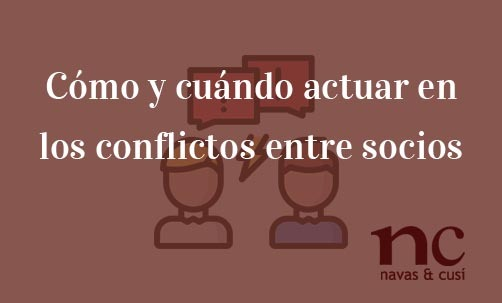 Cómo-y-cuándo-actuar-en-los-conflictos-entre-socios-Navas-&-Cusí-Abogados-especialistas-en-Derecho-Mercantil-y-Societario