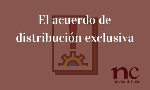 El-acuerdo-de-distribución-exclusiva-Navas-&-Cusí-Abogados-especialistas-en-Derecho-Mercantil-y-Societario