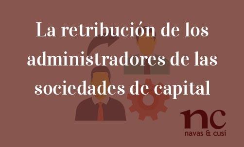 La-retribución-de-los-administradores-de-las-sociedades-de-capital-Navas-&-Cusí-Abogados-especialistas-en-Derecho-Mercantil