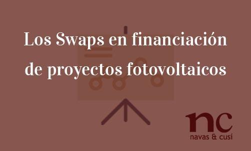 Los-Swaps-en-financiación-de-proyectos-fotovoltaicos-Navas-&-Cusí-Abogados-especialistas-en-Derecho-Bancario-yNulidad-de-Swaps-Fotovoltaicos