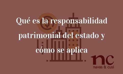 Qué-es-la-responsabilidad-patrimonial-del-estado-y-cómo-se-aplica-Navas-&-Cusí-Abogados-especialistas-en-Derecho-Contencioso-Administrativo-y-Derecho-de-la-Unión-Europea