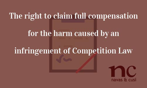 The-right-to-claim-full-compensation-for-the-harm-caused-by-an-infringement-of-Competition-Law-Navas-&-Cusí-Lawyers-specialist-in-Competition-Law