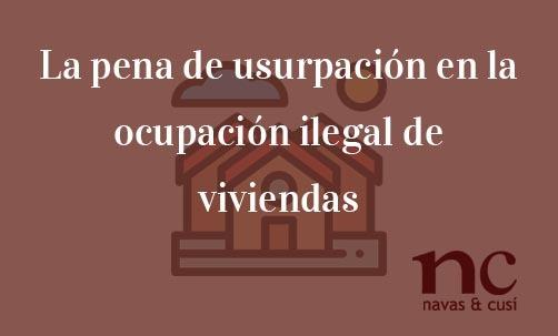 La-pena-de-usurpación-en-la-ocupación-ilegal-de-viviendas-Navas-&-Cusí-Abogados-especialistas-en-Derecho-Penal