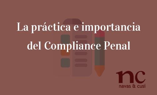 La-práctica-e-importancia-del-Compliance-Penal-Navas-&-Cusí-Abogados-especialistas-en-Compliance-Penal