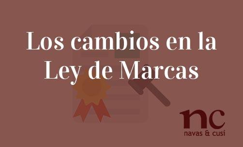 Los-cambios-en-la-Ley-de-Marcas-Navas-&-Cusí-Abogados-especialistas-en-Derecho-Mercantil-y-Marcas