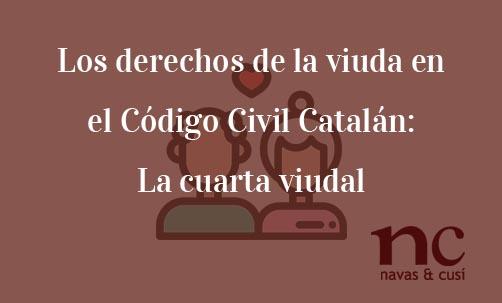 Los-derechos-de-la-viuda-en-el-Código-Civil-Catalán:-La-cuarta-viudal-Navas-&-Cusí-Abogados-especialistas-en-Derecho-de-Herencias-y-Sucesiones