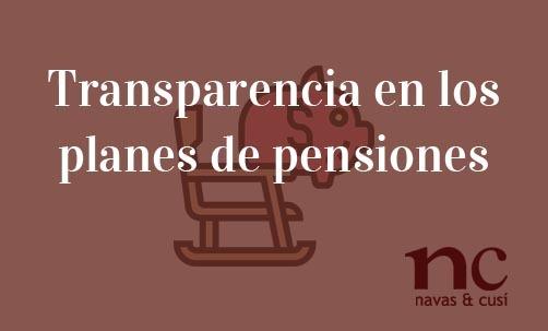 Transparencia-en-los-planes-de-pensiones-Navas-&-Cusí-Abogados-especialistas-en-Derecho-Bancario-y-planes-de-pensiones