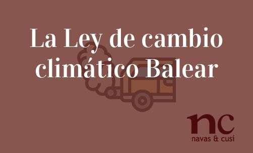 La-Ley-de-cambio-climatico-Balear-Navas-&-Cusí-Abogados-especialistas-en-Derecho-del-consumidor