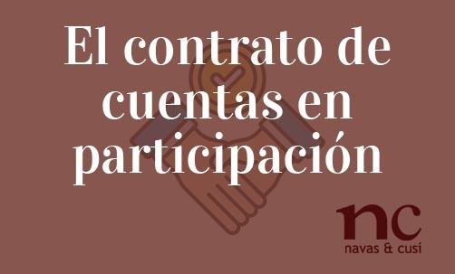 El-contrato-de-cuentas-en-participacion-Navas-&-Cusí-Abogados-especialistas-en-Derecho-Mercantil
