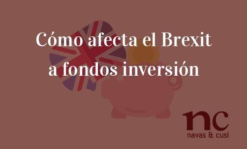 Cómo-afecta-el-Brexit-a-fondos-inversión-Navas-&-Cusí-Abogados-especialistas-en-fondos-de-inversión-y-abogados-Brexit