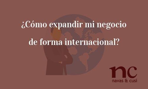 Como-expandir-mi-negocio-de-forma-internacional-Navas-&-Cusí-Abogados-especialistas-en-Derecho-Mercantil-y-Societario