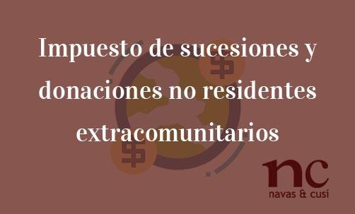 Impuesto-de-sucesiones-y-donaciones-no-residentes-extracomunitarios-Navas-&-Cusí-Abogados-especialistas-en-Derecho-fiscal-y-Derecho-de-sucesiones