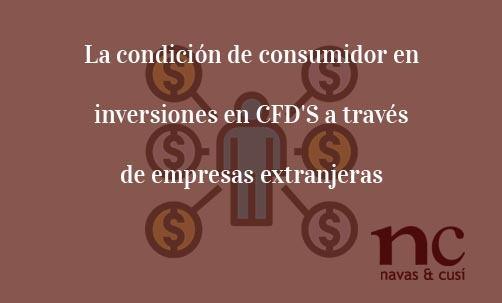 La-condicion-de-consumidor-en-inversiones-en-CFD'S-a-traves-de-empresas-extranjeras-Navas-&-Cusí-Abogados-especialistas-en-defensa-del-inversor