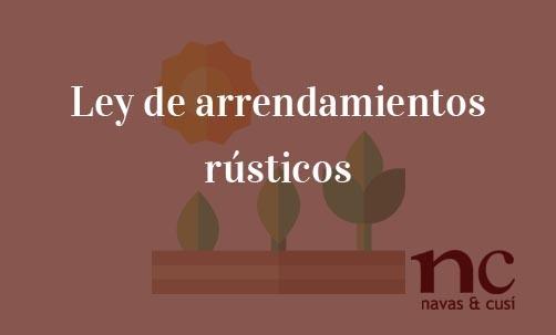 Ley-de-arrendamientos-rústicos-Navas-&-Cusí-Abogados-especialistas-en-Derecho-Inmobiliario