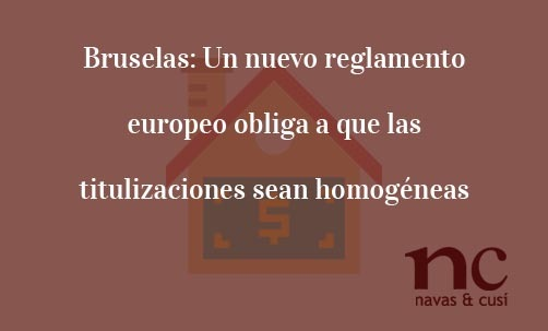 Bruselas:-Un-nuevo-reglamento-europeo-obliga-a-que-las-titulizaciones-sean-homogéneas-Navas-&-Cusí-Abogados-especialistas-en-Derecho-Bancario