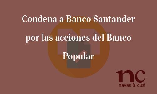 Condena-a-Banco-Santander-por-las-acciones-del-Banco-Popular-Navas-&-Cusí-Abogados-especialistas-en-afectados-Banco-Popular