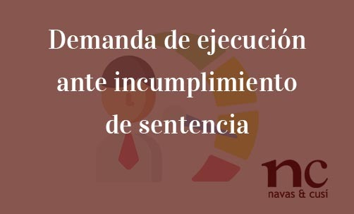 Demanda-de-ejecución-ante-incumplimiento-de-sentencia-Navas-&-Cusí-Abogados-especialistas-en-Derecho-Bancario