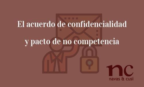El-acuerdo-de-confidencialidad-y-pacto-de-no-competencia-Navas-&-Cusí-Abogados-especialistas-en-Derecho-Mercantil