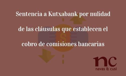 Sentencia-a-Kutxabank-por-nulidad-de-las-clausulas-que-establecen-el-cobro-de-comisiones-bancarias-Navas-&-Cusí-Abogados-especilistas-en-Derecho-Bancario-y-cláusulas-abusivas