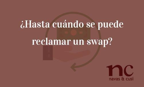 ¿Hasta-cuándo-se-puede-reclamar-un-swap?-Navas-&-Cusí-Abogados-especialistas-en-Derecho-Bancario