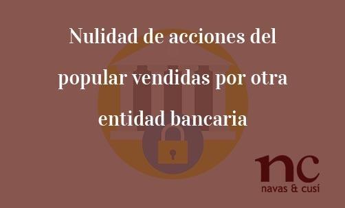 Nulidad-de-acciones-del-popular-vendidas-por-otra-entidad-bancaria-Navas-&-Cusí-Abogados-especialistas-en-Derecho-Bancario