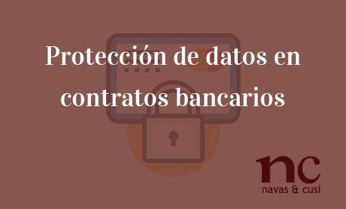 Protección-de-datos-en-contratos-bancarios-Navas-&-Cusí-Abogados-especialistas-en-Derecho-Bancario