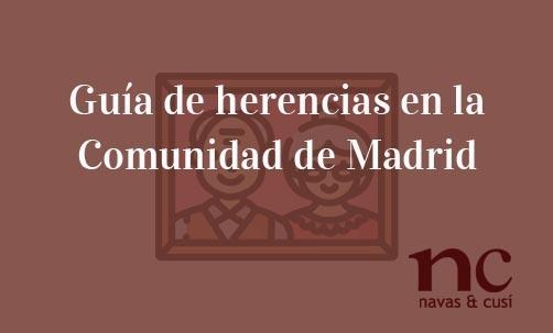 Guía-de-herencias-en-la-Comunidad-de-Madrid-Navas-&-Cusí-Abogados-especialistas-en-Derecho-de-Herencias-y-Sucesiones