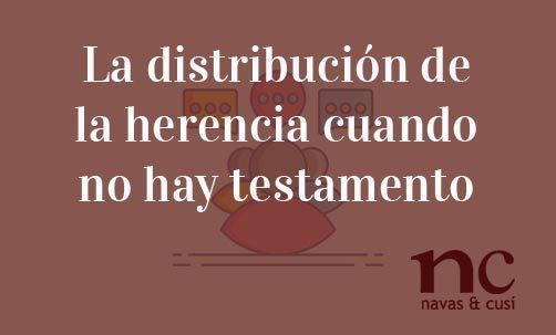 La distribución de la herencia cuando no hay testamento