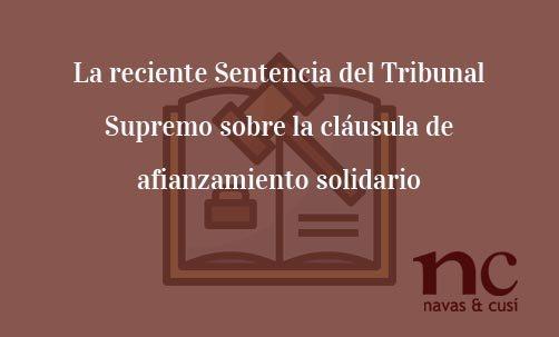 La-reciente-Sentencia-del-Tribunal-Supremo-sobre-la-cláusula-de-afianzamiento-solidario-Navas-&-Cusí-Abogados-especialistas-en-Derecho-Bancario