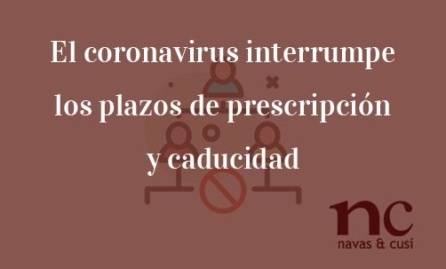 El-coronavirus-interrumpe-los-plazos-de-prescripción-y-caducidad-Navas-&-Cusí-Abogados-especialistas-en-Derecho-Civil