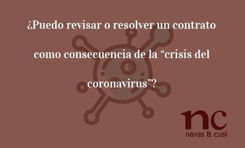 """¿Puedo-revisar-o-resolver-un-contrato-como-consecuencia-de-la-""""crisis-del-coronavirus""""?-Navas-&-Cusí-Abogados-especialistas-en-Derecho-Contractual"""