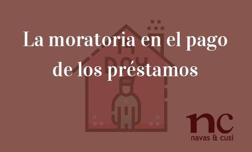 El-COVID-19-permite-la-moratoria-en-el-pago-de-los-préstamos-Navas-&-Cusí-Abogados-especialistas-en-Derecho-Bancario-y-Financiero