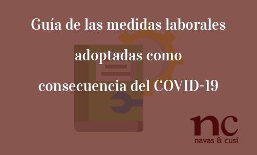Guía-de-las-medidas-laborales-adoptadas-como-consecuencia-del-COVID-19-Navas-&-Cusí-Abogados-para-asesoramiento-juridico-tras-el-coronavirus