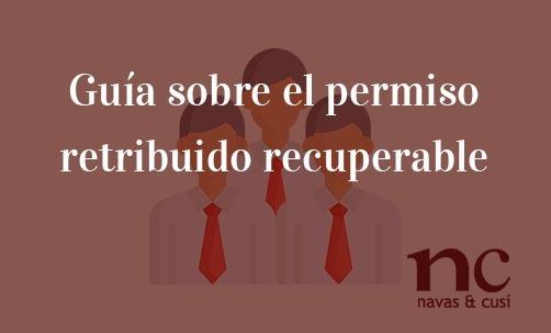 Guía-sobre-el-permiso-retribuido-recuperable-Navas-&-Cusí-Abogados-especialistas-en-Derecho-Civil