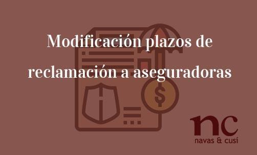 Modificación-plazos-de-reclamación-a aseguradoras-Navas-&-Cusí-Abogados-especialistas-en-Derecho-Civil