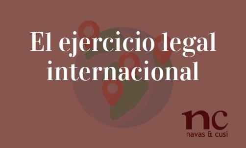 El-ejercicio-legal-internacional-Navas-&-Cusí-Abogados-internacionales-en-Madrid