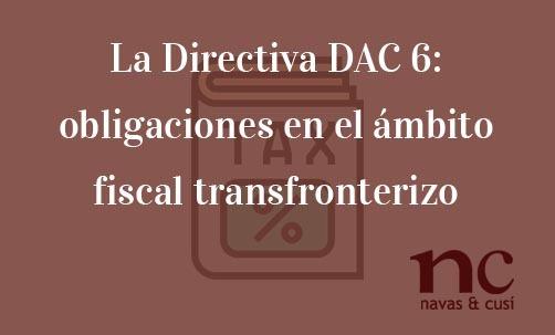 La-Directiva-DAC-6-obligaciones-en-el-ambito-fiscal-transfronterizo-Navas-&-Cusí-Abogados-especialistas-en-Derecho-de-la-Unión-Europea