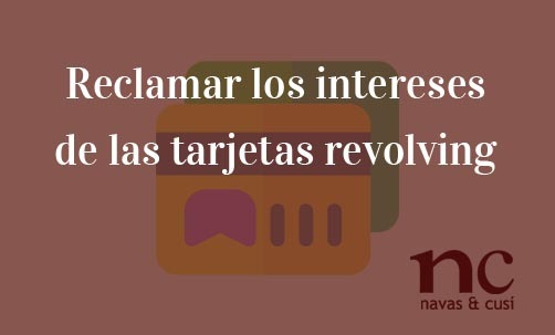Reclamar-los-intereses-de-las-tarjetas-revolving-Navas-&-Cusí-Abogados-especialistas-en-Derecho-Bancario